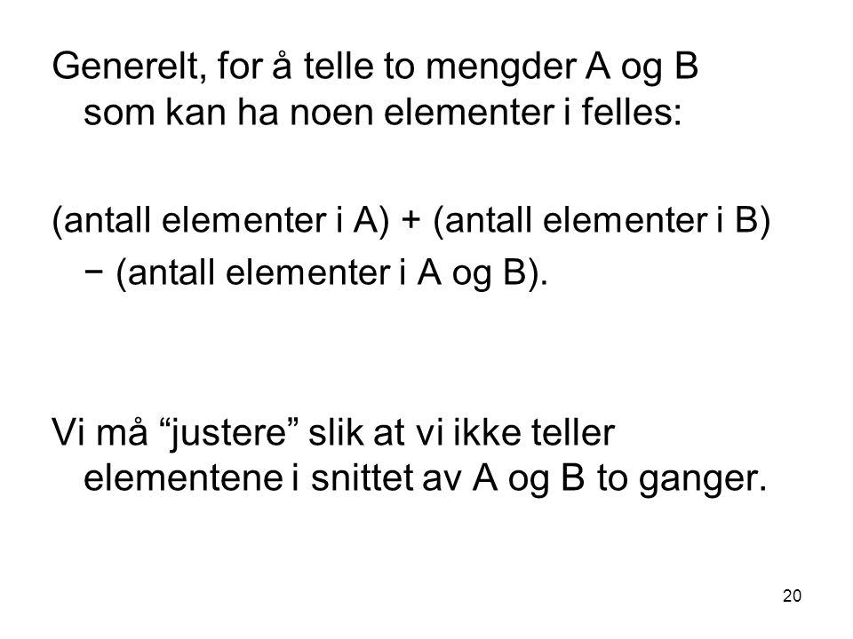 Generelt, for å telle to mengder A og B som kan ha noen elementer i felles: