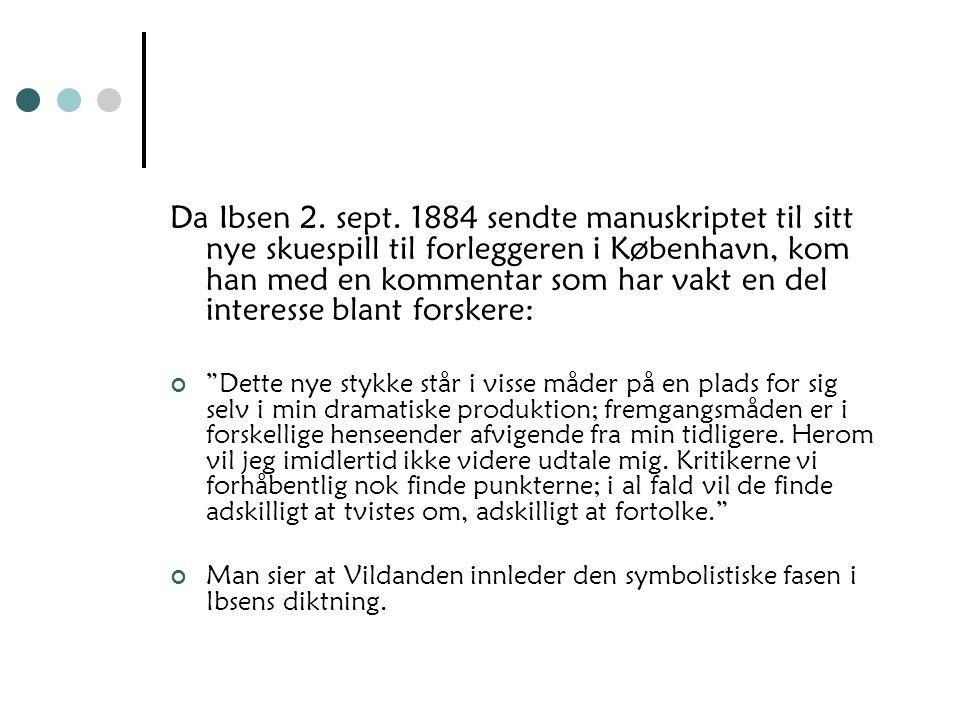 Da Ibsen 2. sept. 1884 sendte manuskriptet til sitt nye skuespill til forleggeren i København, kom han med en kommentar som har vakt en del interesse blant forskere: