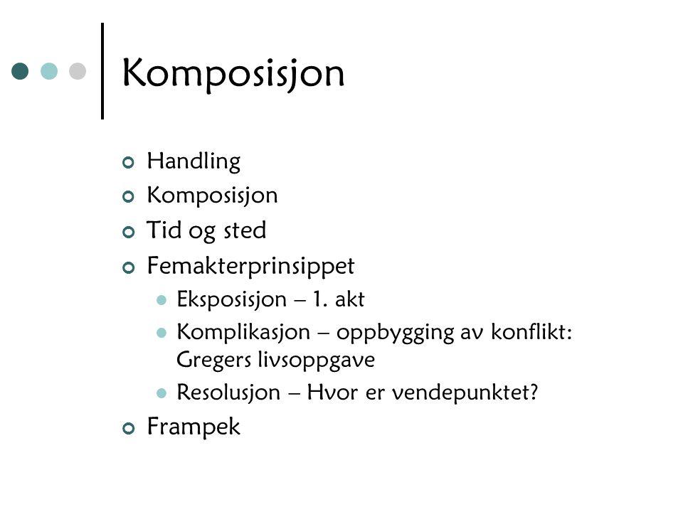Komposisjon Tid og sted Femakterprinsippet Frampek Handling