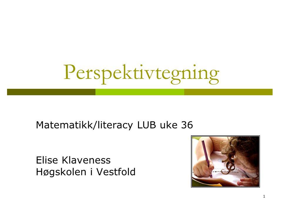 Matematikk/literacy LUB uke 36 Elise Klaveness Høgskolen i Vestfold