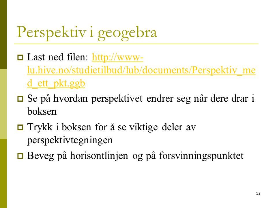 Perspektiv i geogebra Last ned filen: http://www-lu.hive.no/studietilbud/lub/documents/Perspektiv_med_ett_pkt.ggb.