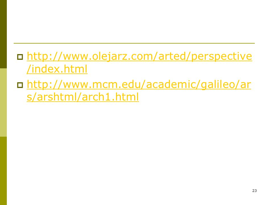 http://www.olejarz.com/arted/perspective/index.html http://www.mcm.edu/academic/galileo/ars/arshtml/arch1.html.