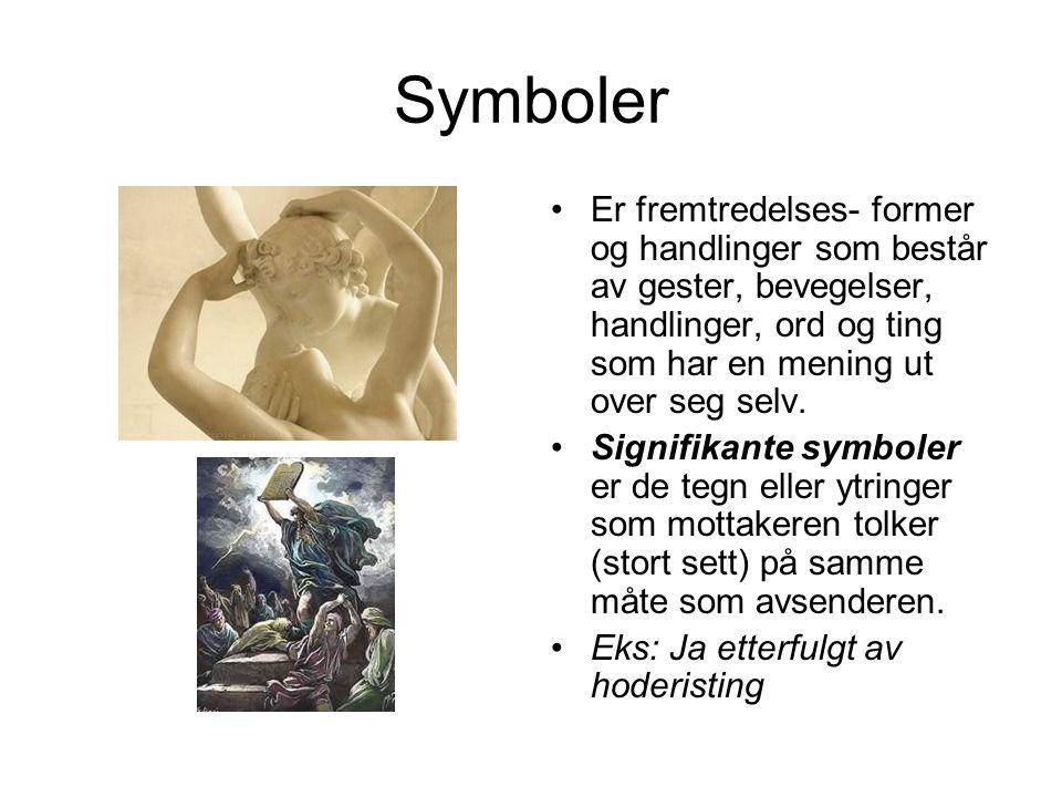 Symboler Er fremtredelses- former og handlinger som består av gester, bevegelser, handlinger, ord og ting som har en mening ut over seg selv.