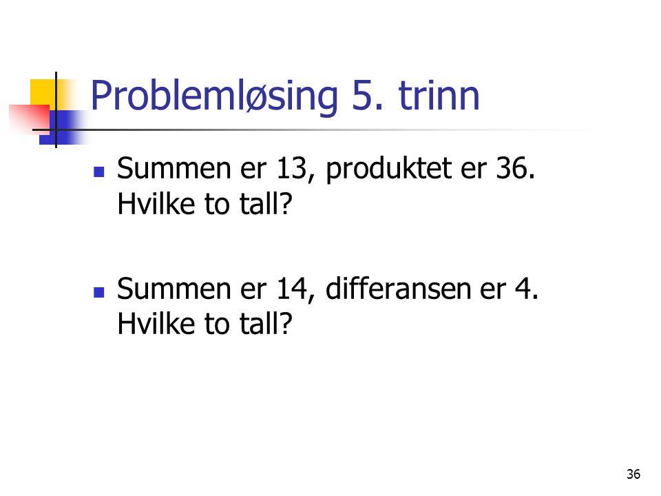 Problemløsing 5. trinn Summen er 13, produktet er 36. Hvilke to tall