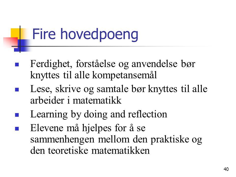 Fire hovedpoeng Ferdighet, forståelse og anvendelse bør knyttes til alle kompetansemål.