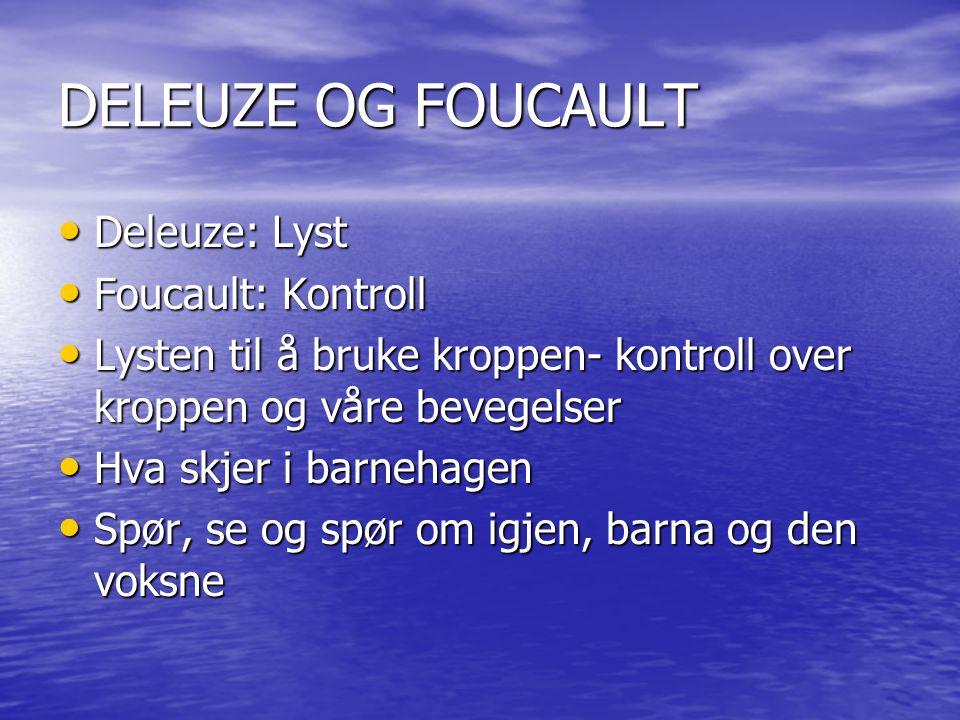 DELEUZE OG FOUCAULT Deleuze: Lyst Foucault: Kontroll