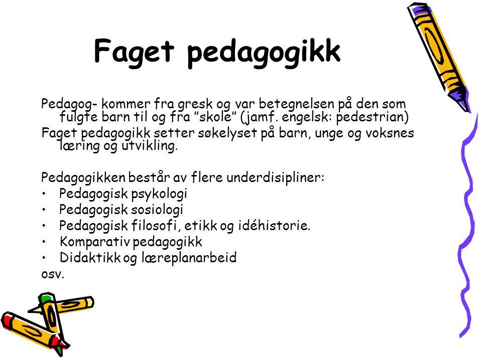Faget pedagogikk Pedagog- kommer fra gresk og var betegnelsen på den som fulgte barn til og fra skole (jamf. engelsk: pedestrian)