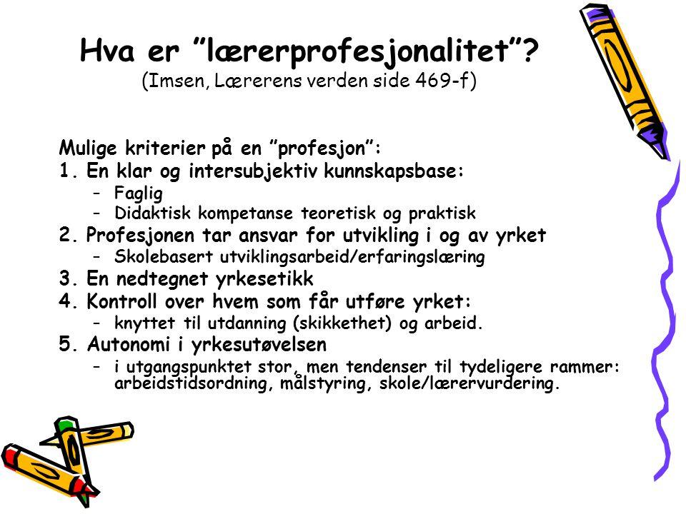 Hva er lærerprofesjonalitet (Imsen, Lærerens verden side 469-f)