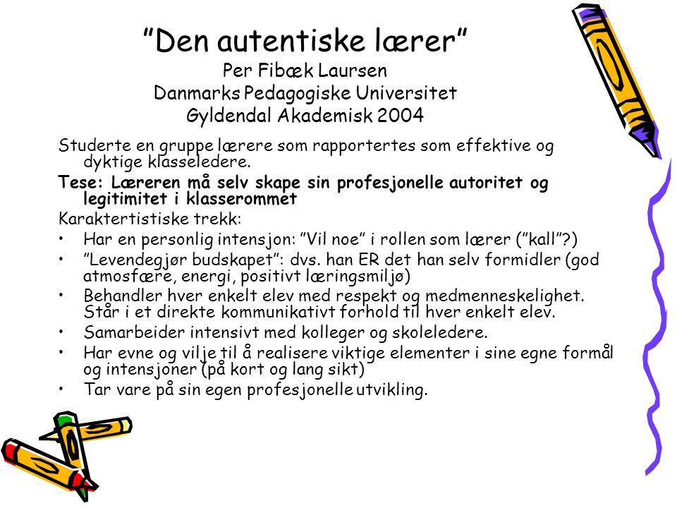 Den autentiske lærer Per Fibæk Laursen Danmarks Pedagogiske Universitet Gyldendal Akademisk 2004