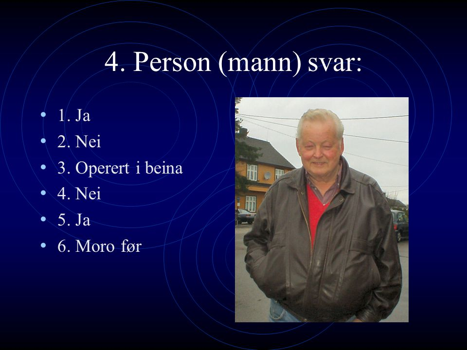 4. Person (mann) svar: 1. Ja 2. Nei 3. Operert i beina 4. Nei 5. Ja