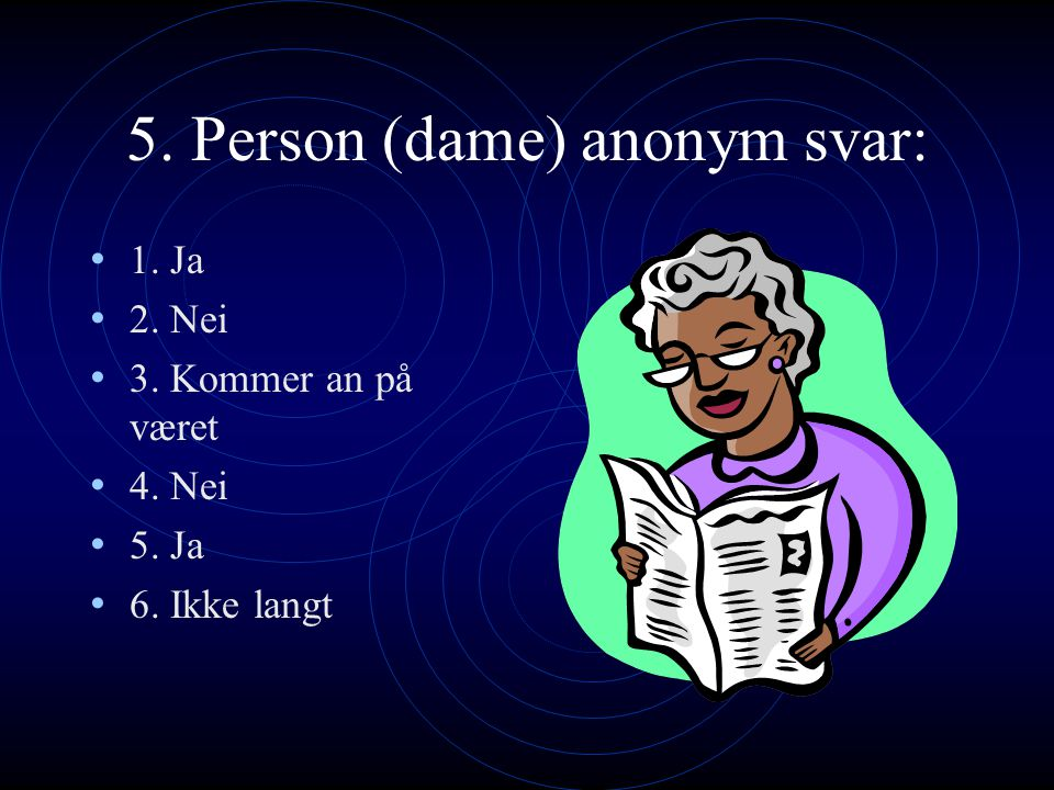 5. Person (dame) anonym svar: