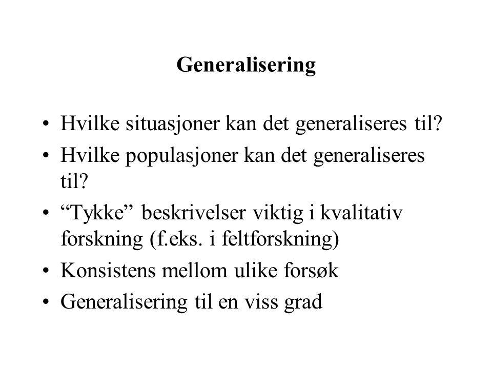 Generalisering Hvilke situasjoner kan det generaliseres til Hvilke populasjoner kan det generaliseres til