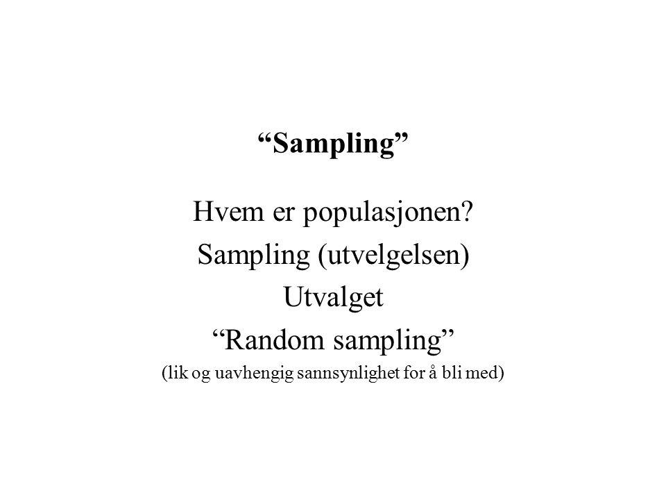 Sampling (utvelgelsen) Utvalget Random sampling