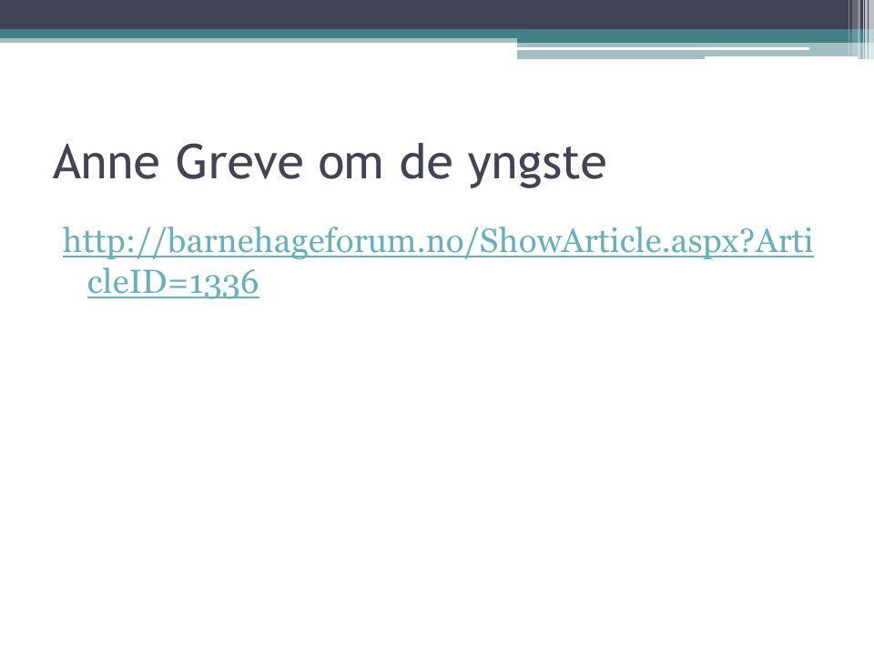 Anne Greve om de yngste http://barnehageforum.no/ShowArticle.aspx Arti cleID=1336