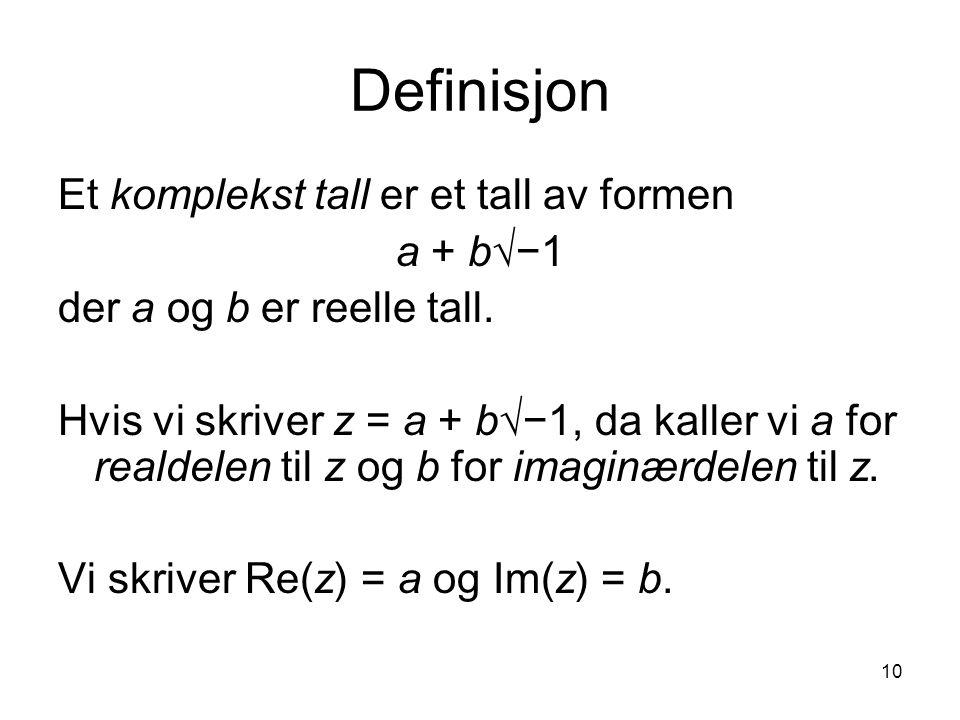 Definisjon Et komplekst tall er et tall av formen a + b√−1