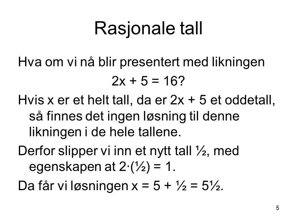 Rasjonale tall Hva om vi nå blir presentert med likningen 2x + 5 = 16