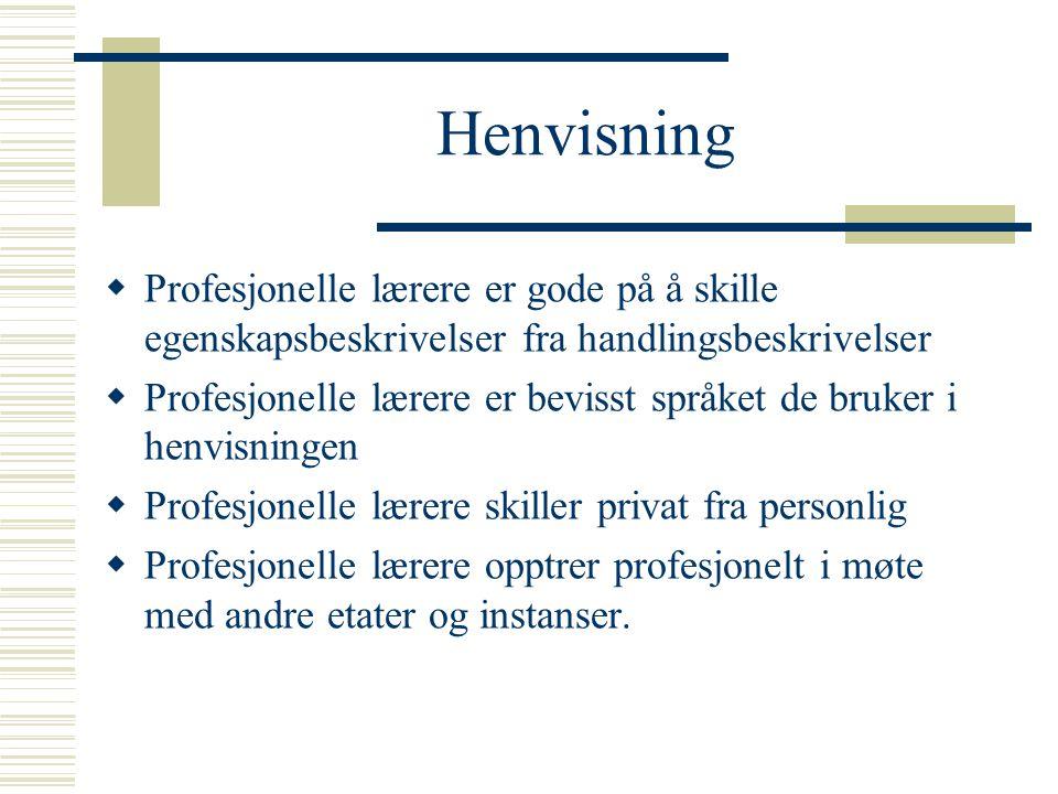 Henvisning Profesjonelle lærere er gode på å skille egenskapsbeskrivelser fra handlingsbeskrivelser.