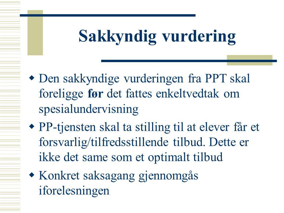 Sakkyndig vurdering Den sakkyndige vurderingen fra PPT skal foreligge før det fattes enkeltvedtak om spesialundervisning.