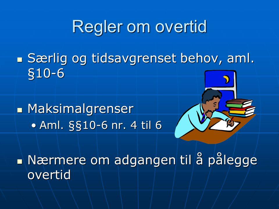 Regler om overtid Særlig og tidsavgrenset behov, aml. §10-6