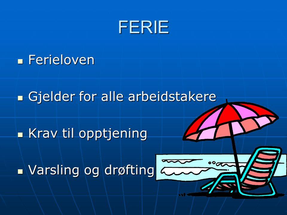FERIE Ferieloven Gjelder for alle arbeidstakere Krav til opptjening