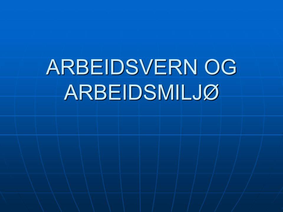 ARBEIDSVERN OG ARBEIDSMILJØ
