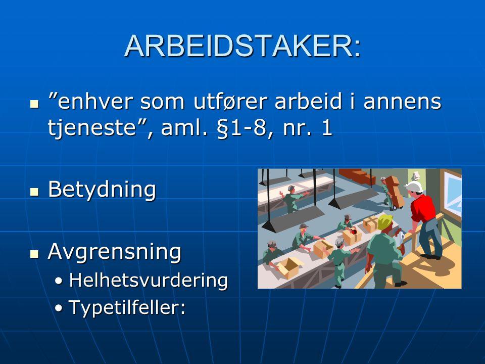 ARBEIDSTAKER: enhver som utfører arbeid i annens tjeneste , aml. §1-8, nr. 1. Betydning. Avgrensning.