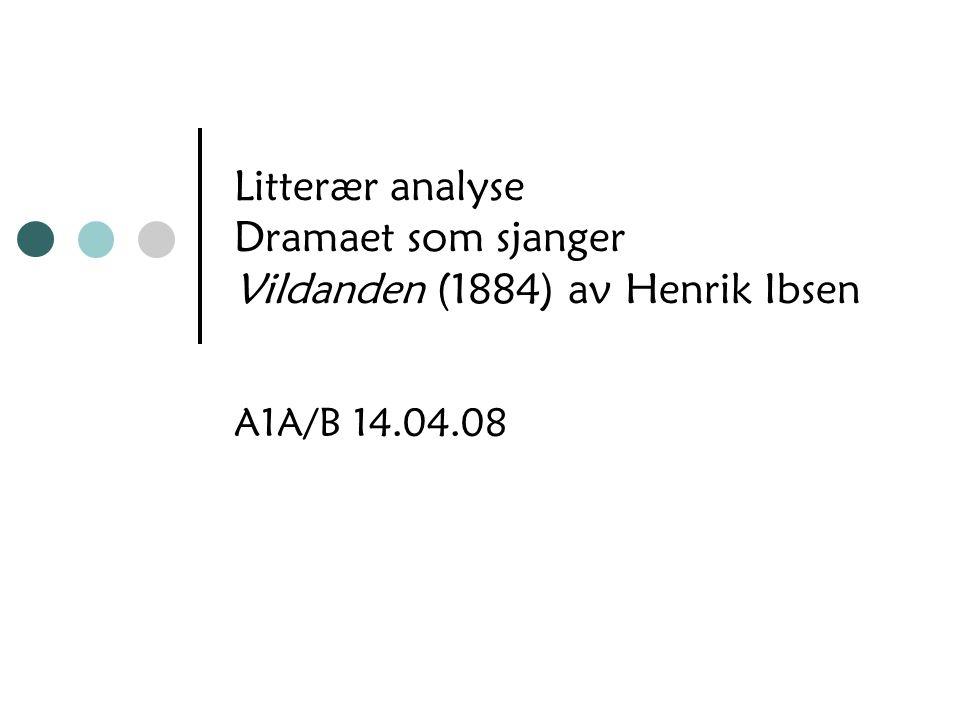 Litterær analyse Dramaet som sjanger Vildanden (1884) av Henrik Ibsen