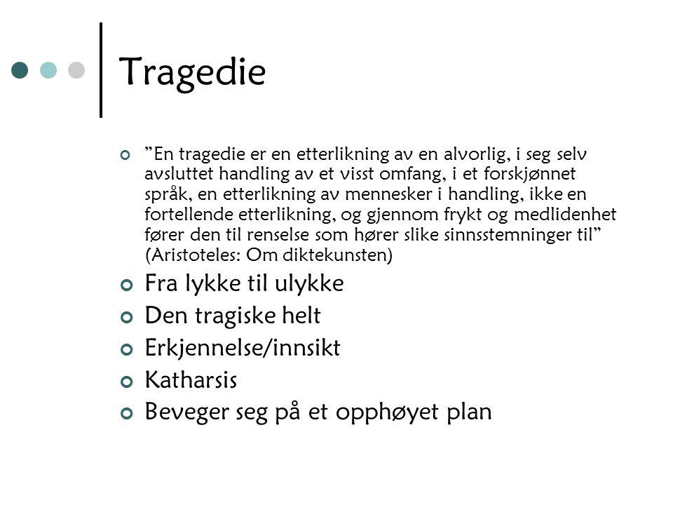 Tragedie Fra lykke til ulykke Den tragiske helt Erkjennelse/innsikt