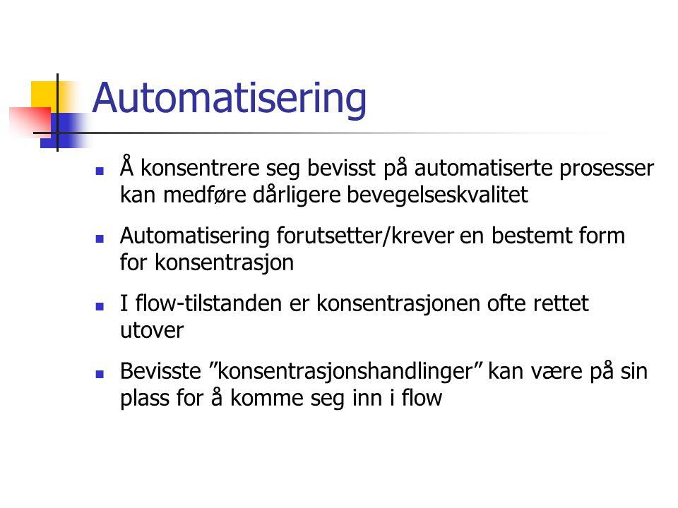 Automatisering Å konsentrere seg bevisst på automatiserte prosesser kan medføre dårligere bevegelseskvalitet.