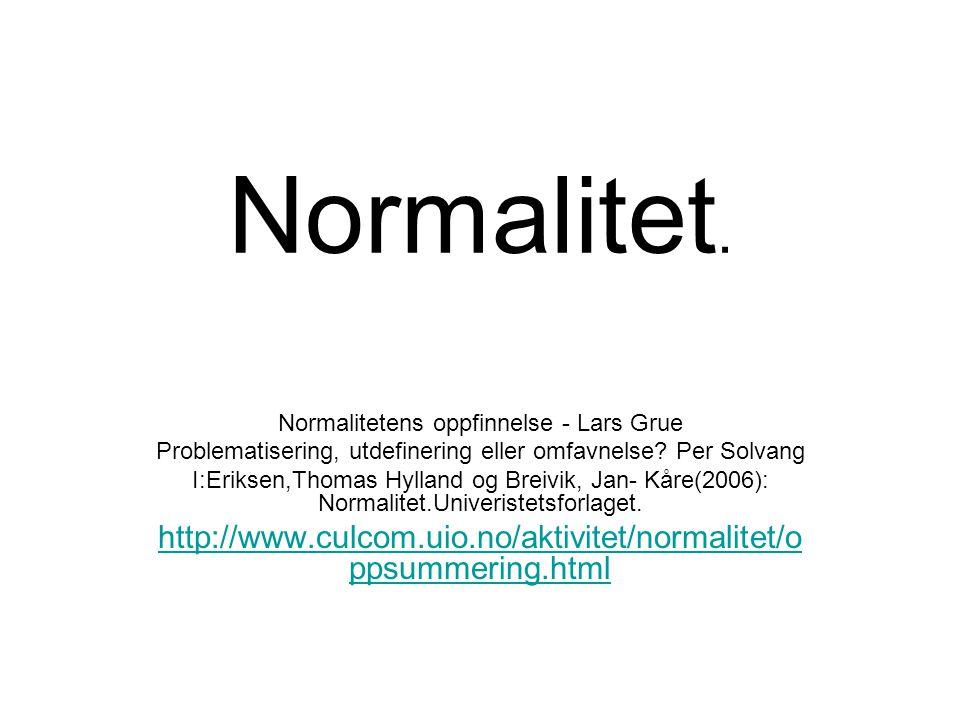 Normalitet. Normalitetens oppfinnelse - Lars Grue. Problematisering, utdefinering eller omfavnelse Per Solvang.