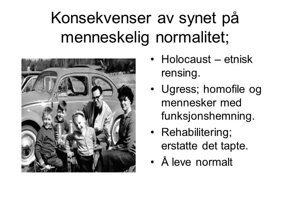 Konsekvenser av synet på menneskelig normalitet;