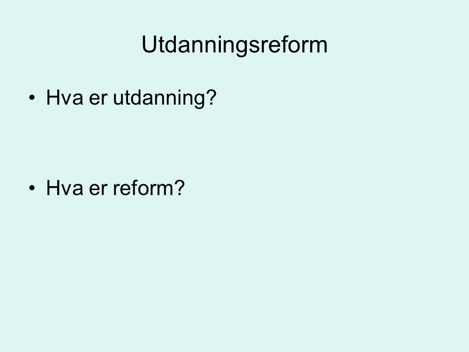 Utdanningsreform Hva er utdanning Hva er reform