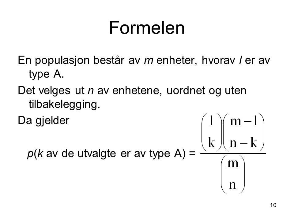 Formelen En populasjon består av m enheter, hvorav l er av type A.