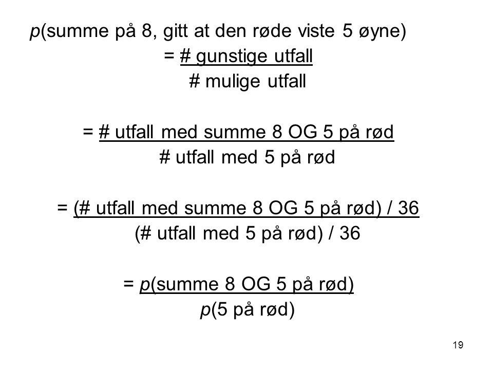 p(summe på 8, gitt at den røde viste 5 øyne) = # gunstige utfall