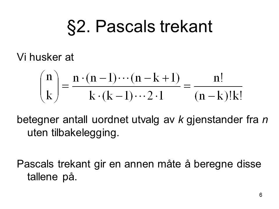 §2. Pascals trekant Vi husker at