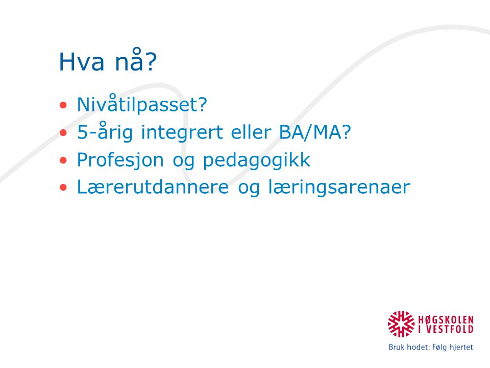 Hva nå Nivåtilpasset 5-årig integrert eller BA/MA