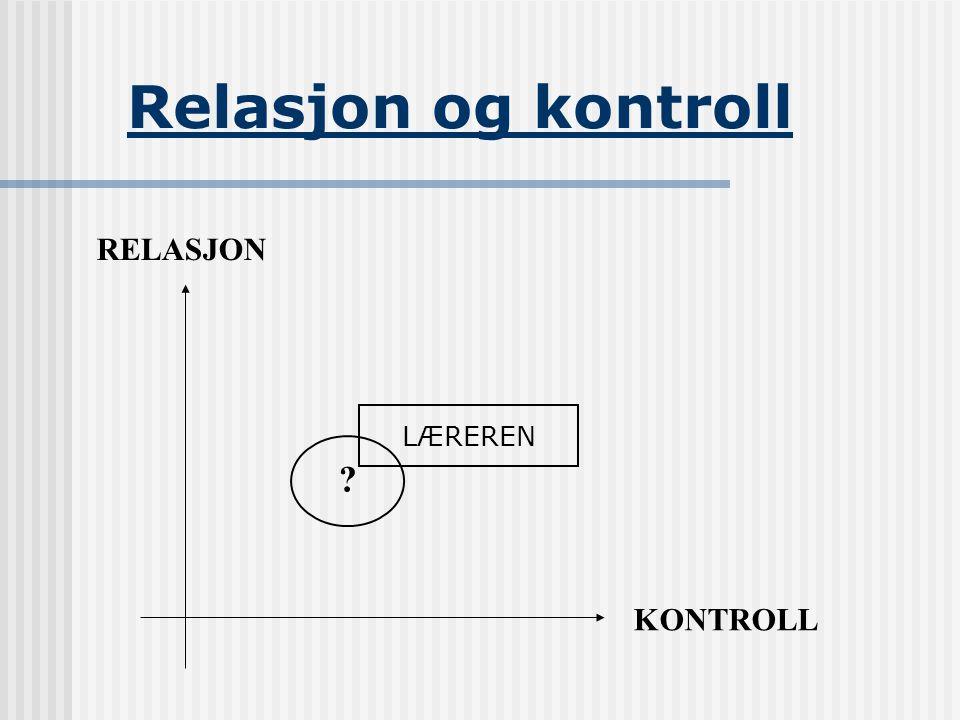 Relasjon og kontroll RELASJON LÆREREN KONTROLL