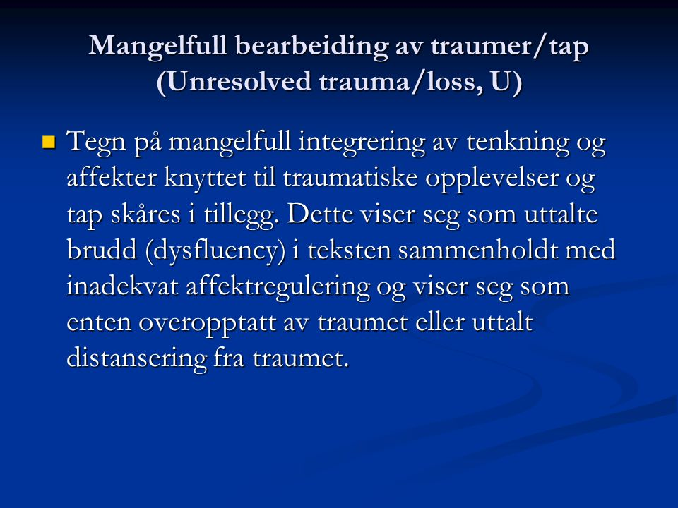 Mangelfull bearbeiding av traumer/tap (Unresolved trauma/loss, U)