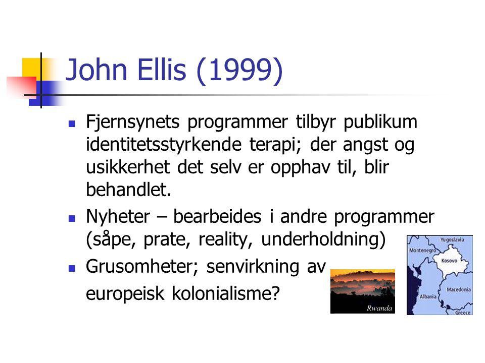 John Ellis (1999) Fjernsynets programmer tilbyr publikum identitetsstyrkende terapi; der angst og usikkerhet det selv er opphav til, blir behandlet.