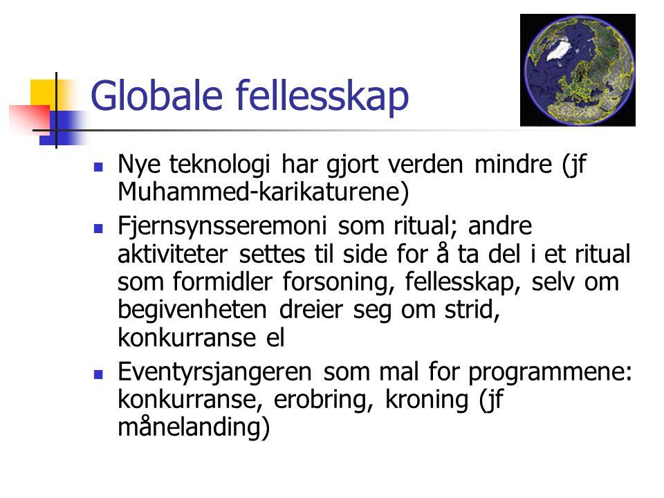 Globale fellesskap Nye teknologi har gjort verden mindre (jf Muhammed-karikaturene)