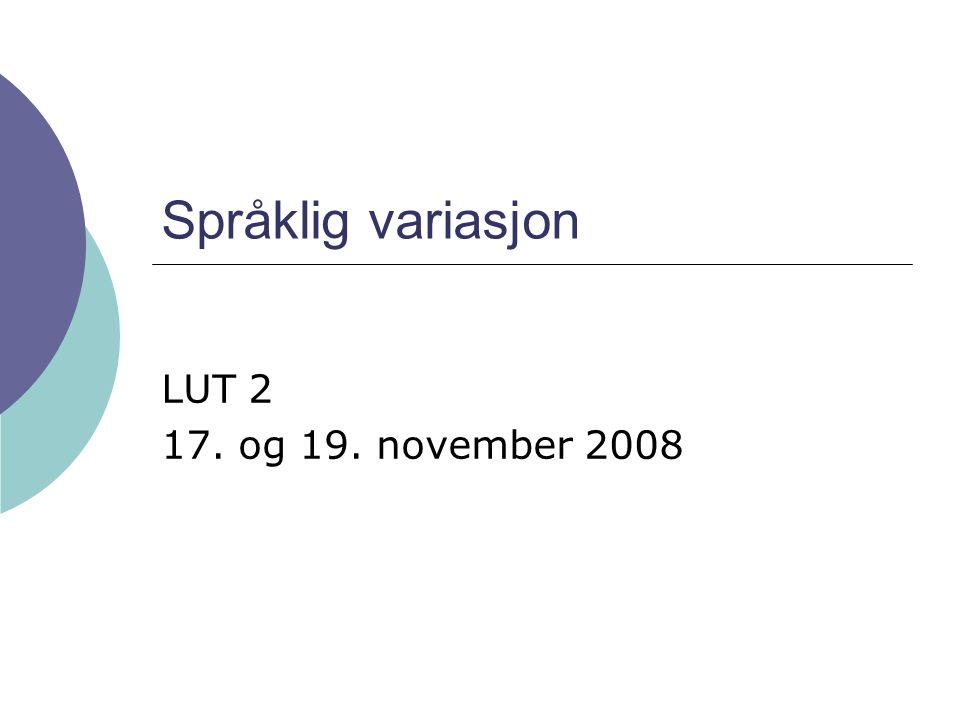 Språklig variasjon LUT 2 17. og 19. november 2008