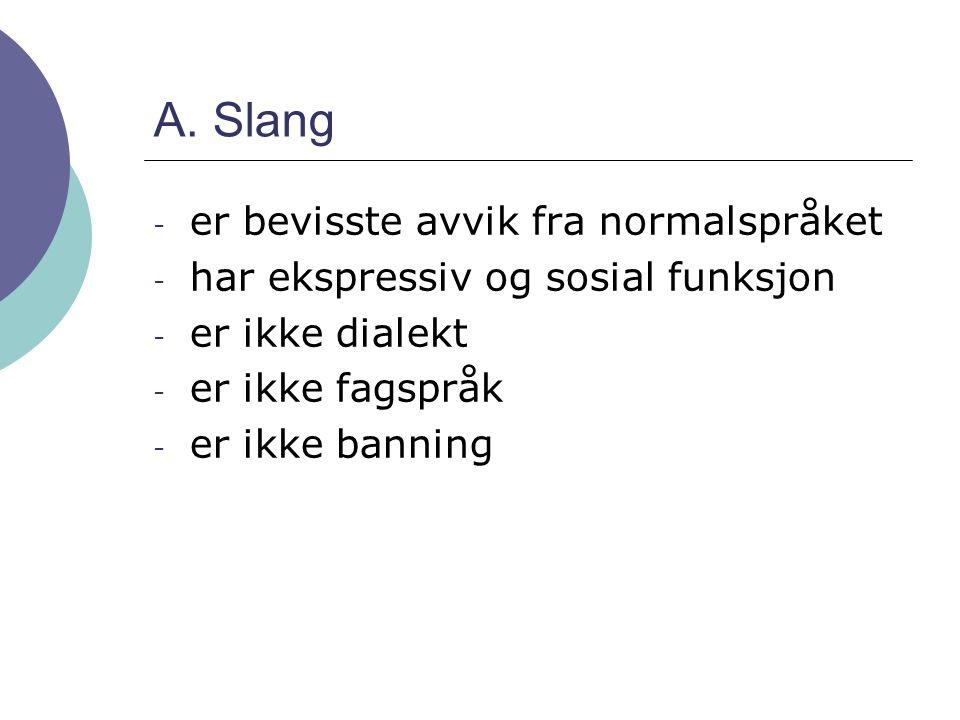 A. Slang er bevisste avvik fra normalspråket