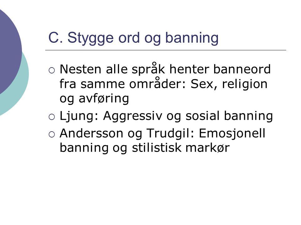 C. Stygge ord og banning Nesten alle språk henter banneord fra samme områder: Sex, religion og avføring.