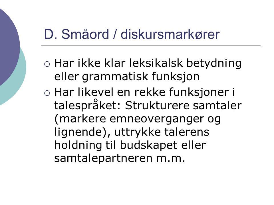 D. Småord / diskursmarkører
