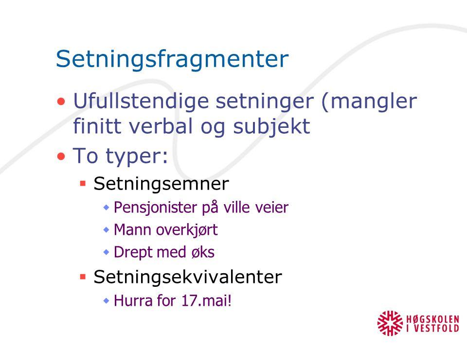 Setningsfragmenter Ufullstendige setninger (mangler finitt verbal og subjekt. To typer: Setningsemner.