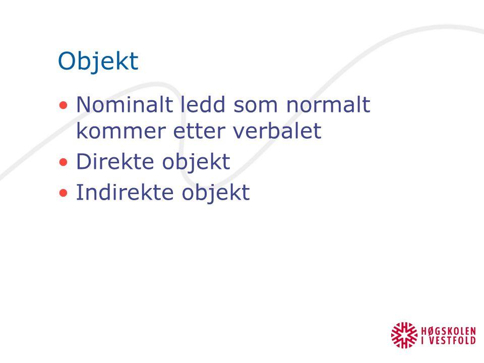 Objekt Nominalt ledd som normalt kommer etter verbalet Direkte objekt