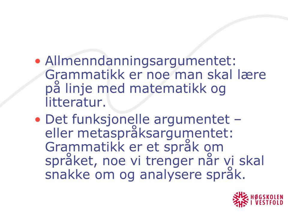Allmenndanningsargumentet: Grammatikk er noe man skal lære på linje med matematikk og litteratur.