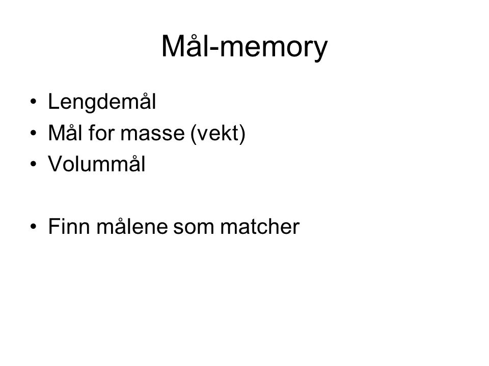 Mål-memory Lengdemål Mål for masse (vekt) Volummål