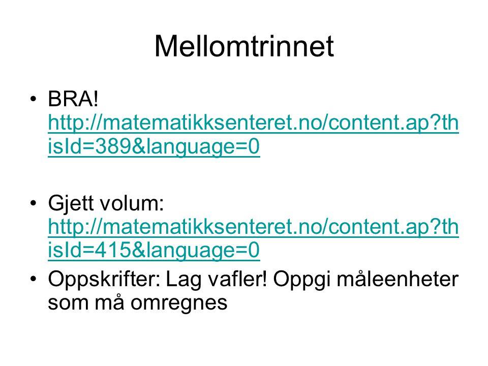 Mellomtrinnet BRA! http://matematikksenteret.no/content.ap thisId=389&language=0.
