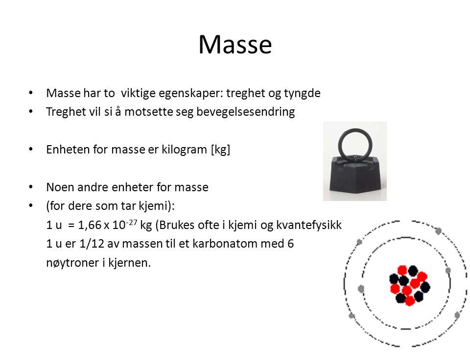 Masse Masse har to viktige egenskaper: treghet og tyngde